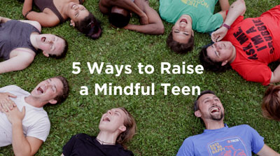 5 Ways to Raise a Mindful Teen